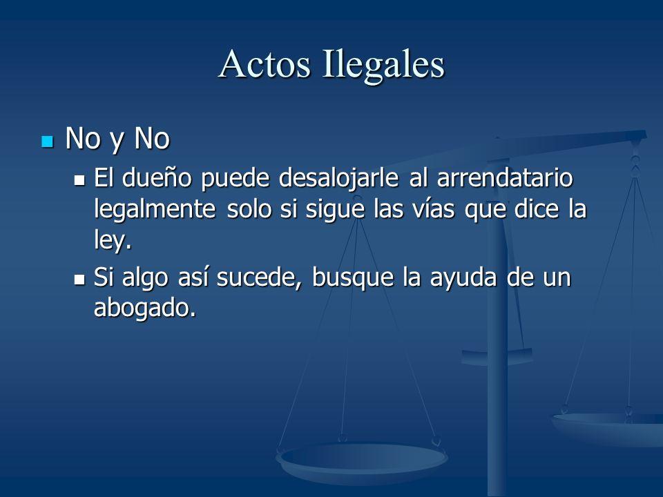 Actos Ilegales No y No No y No El dueño puede desalojarle al arrendatario legalmente solo si sigue las vías que dice la ley.