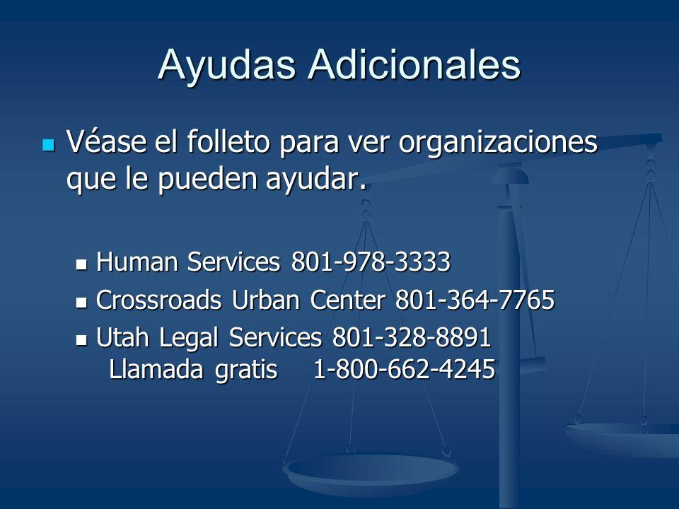 Ayudas Adicionales Véase el folleto para ver organizaciones que le pueden ayudar.