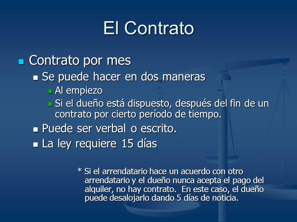 El Contrato Contrato por mes Contrato por mes Se puede hacer en dos maneras Se puede hacer en dos maneras Al empiezo Al empiezo Si el dueño está dispuesto, después del fin de un contrato por cierto período de tiempo.