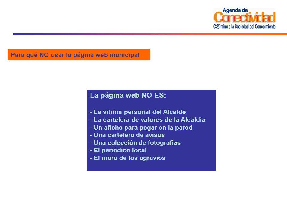 Para qué NO usar la página web municipal La página web NO ES: - La vitrina personal del Alcalde - La cartelera de valores de la Alcaldía - Un afiche p