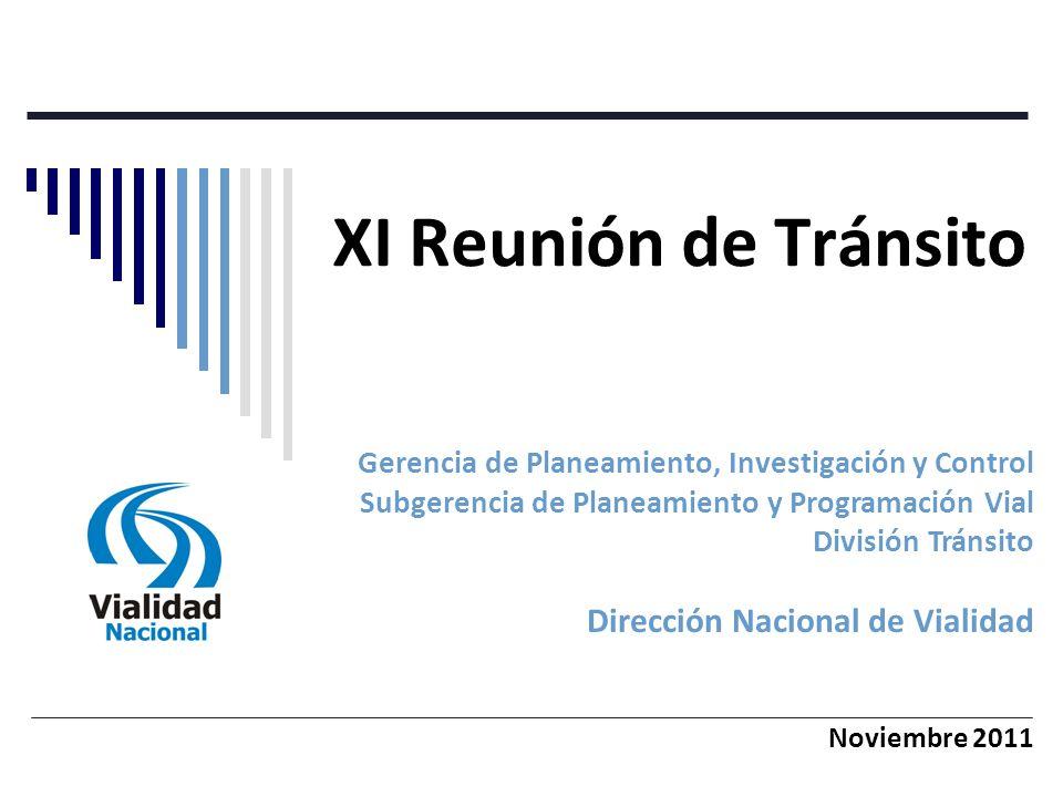 XI Reunión de Tránsito Gerencia de Planeamiento, Investigación y Control Subgerencia de Planeamiento y Programación Vial División Tránsito Dirección Nacional de Vialidad Noviembre 2011