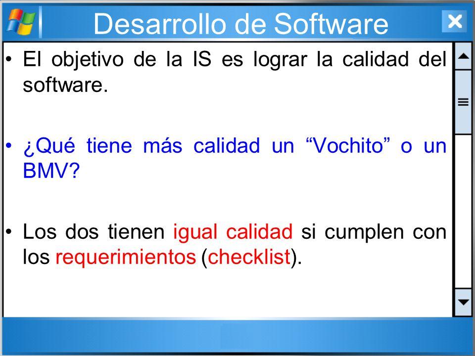 Desarrollo de Software El objetivo de la IS es lograr la calidad del software. ¿Qué tiene más calidad un Vochito o un BMV? Los dos tienen igual calida