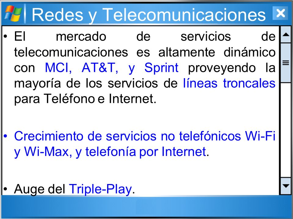 Redes y Telecomunicaciones El mercado de servicios de telecomunicaciones es altamente dinámico con MCI, AT&T, y Sprint proveyendo la mayoría de los se