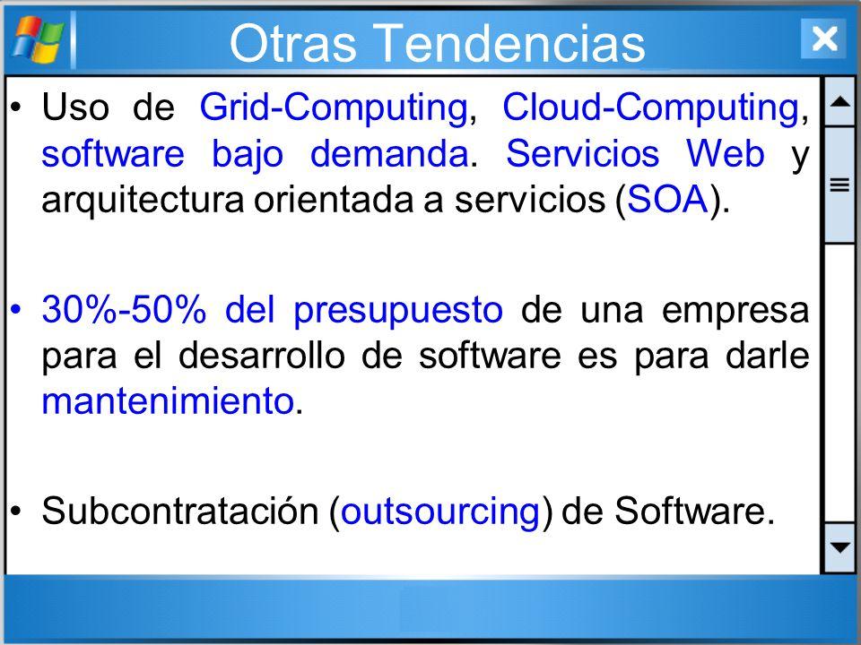 Otras Tendencias Uso de Grid-Computing, Cloud-Computing, software bajo demanda. Servicios Web y arquitectura orientada a servicios (SOA). 30%-50% del