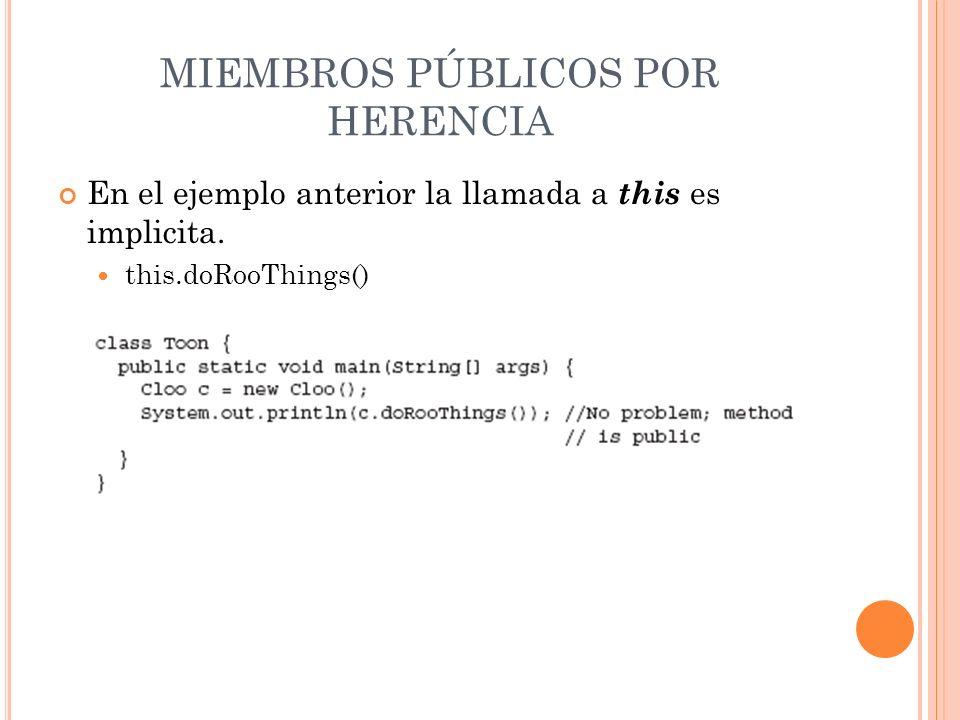 MIEMBROS PÚBLICOS POR HERENCIA En el ejemplo anterior la llamada a this es implicita. this.doRooThings()