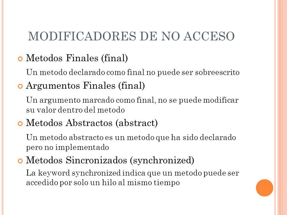 MODIFICADORES DE NO ACCESO Metodos Finales (final) Un metodo declarado como final no puede ser sobreescrito Argumentos Finales (final) Un argumento ma