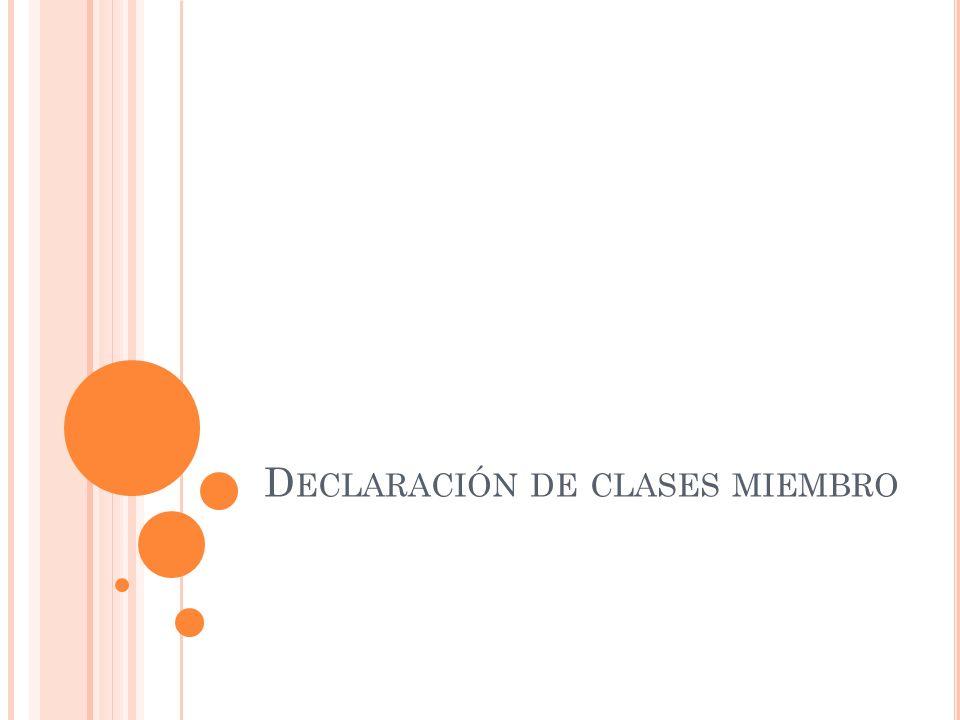 D ECLARACIÓN DE CLASES MIEMBRO