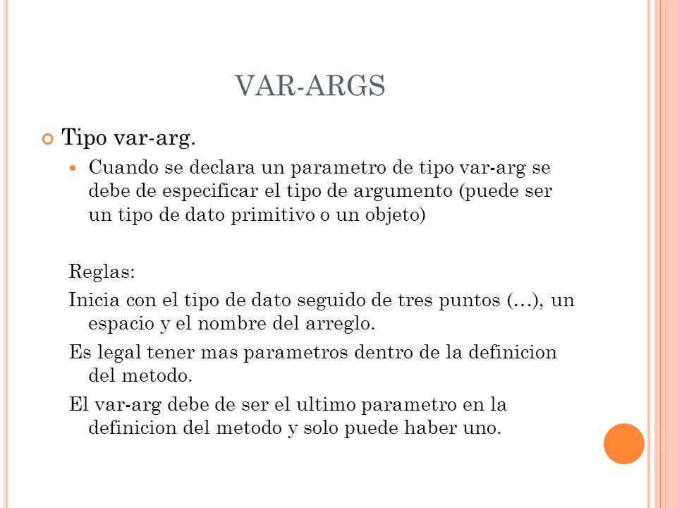 VAR-ARGS Tipo var-arg. Cuando se declara un parametro de tipo var-arg se debe de especificar el tipo de argumento (puede ser un tipo de dato primitivo