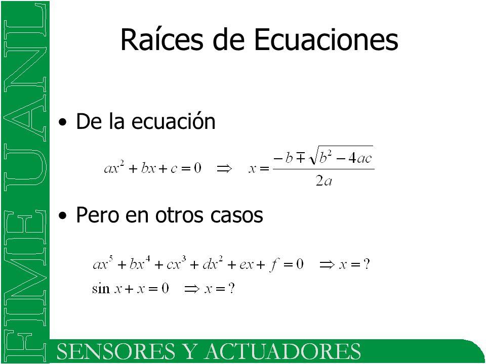 De la ecuación Pero en otros casos Raíces de Ecuaciones