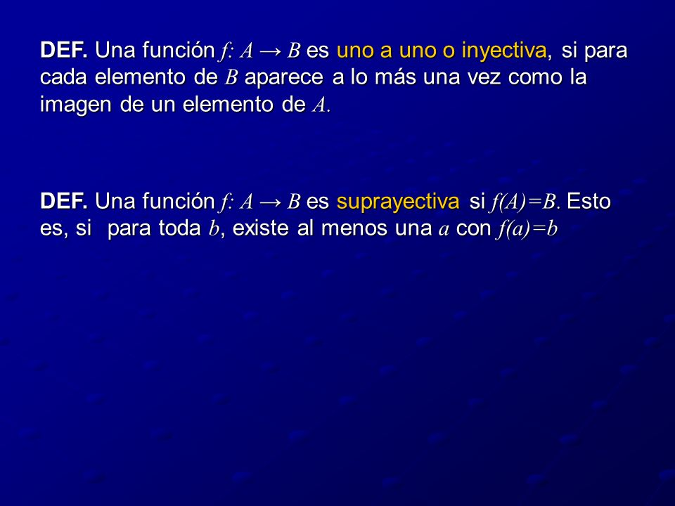 DEF. Una función f: A B es uno a uno o inyectiva, si para cada elemento de B aparece a lo más una vez como la imagen de un elemento de A. DEF. Una fun