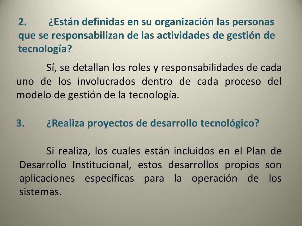 2.¿Están definidas en su organización las personas que se responsabilizan de las actividades de gestión de tecnología? Sí, se detallan los roles y res