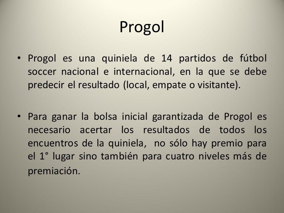 Progol Progol es una quiniela de 14 partidos de fútbol soccer nacional e internacional, en la que se debe predecir el resultado (local, empate o visitante).