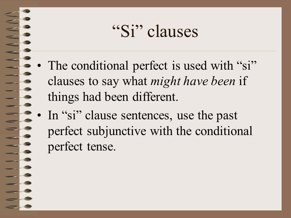 Si clauses The conditional perfect is used with si clauses to say what might have been if things had been different. In si clause sentences, use the p