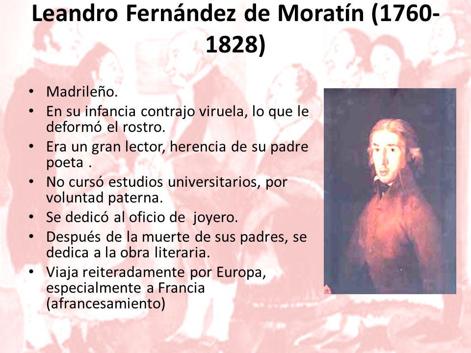 Leandro Fernández de Moratín (1760- 1828) Madrileño.
