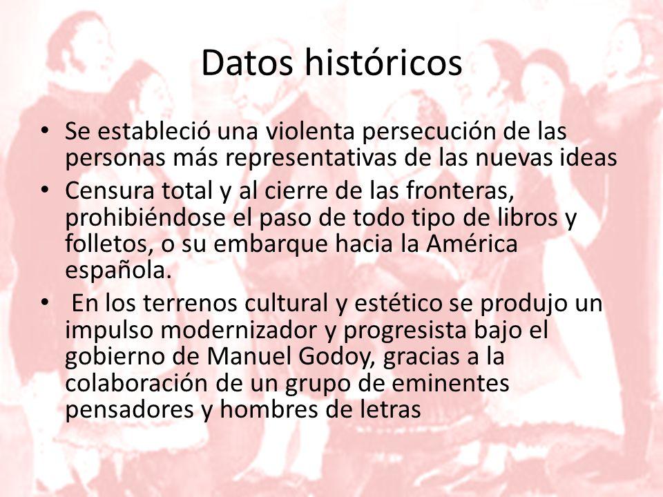 Datos históricos Se estableció una violenta persecución de las personas más representativas de las nuevas ideas Censura total y al cierre de las fronteras, prohibiéndose el paso de todo tipo de libros y folletos, o su embarque hacia la América española.