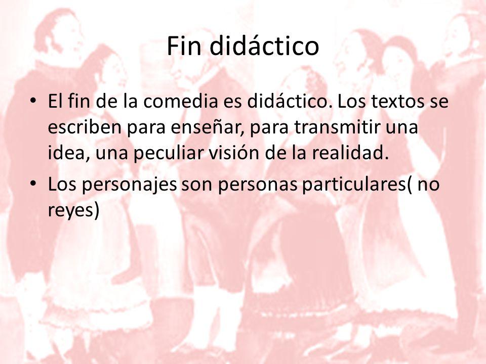 Fin didáctico El fin de la comedia es didáctico.