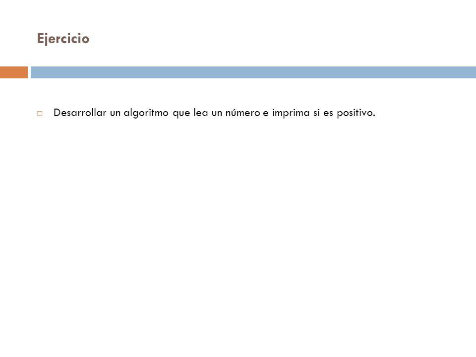 Solución Variables: numero: Entero.Inicio Lea numero SI numero > 0 Imprimir El número es positivo.