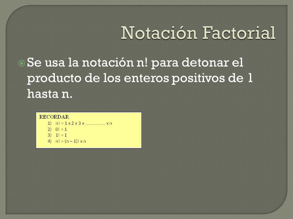 Se usa la notación n! para detonar el producto de los enteros positivos de 1 hasta n.