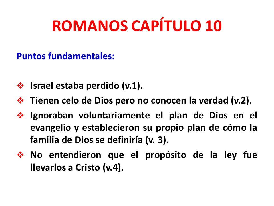 ROMANOS CAPÍTULO 10 Puntos fundamentales: Israel estaba perdido (v.1).