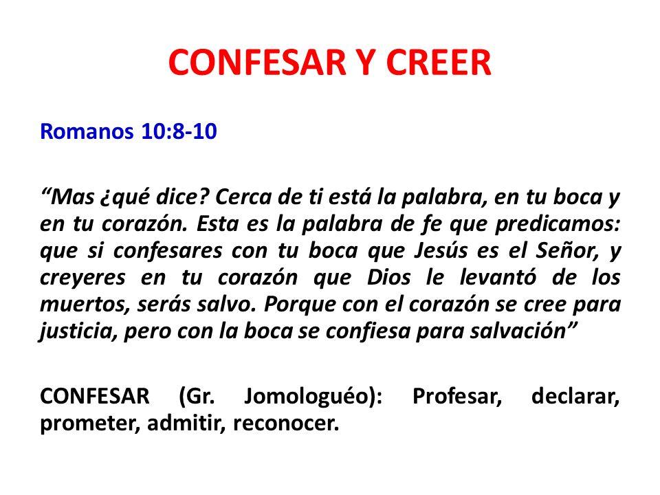 CONFESAR Y CREER Romanos 10:8-10 Mas ¿qué dice.
