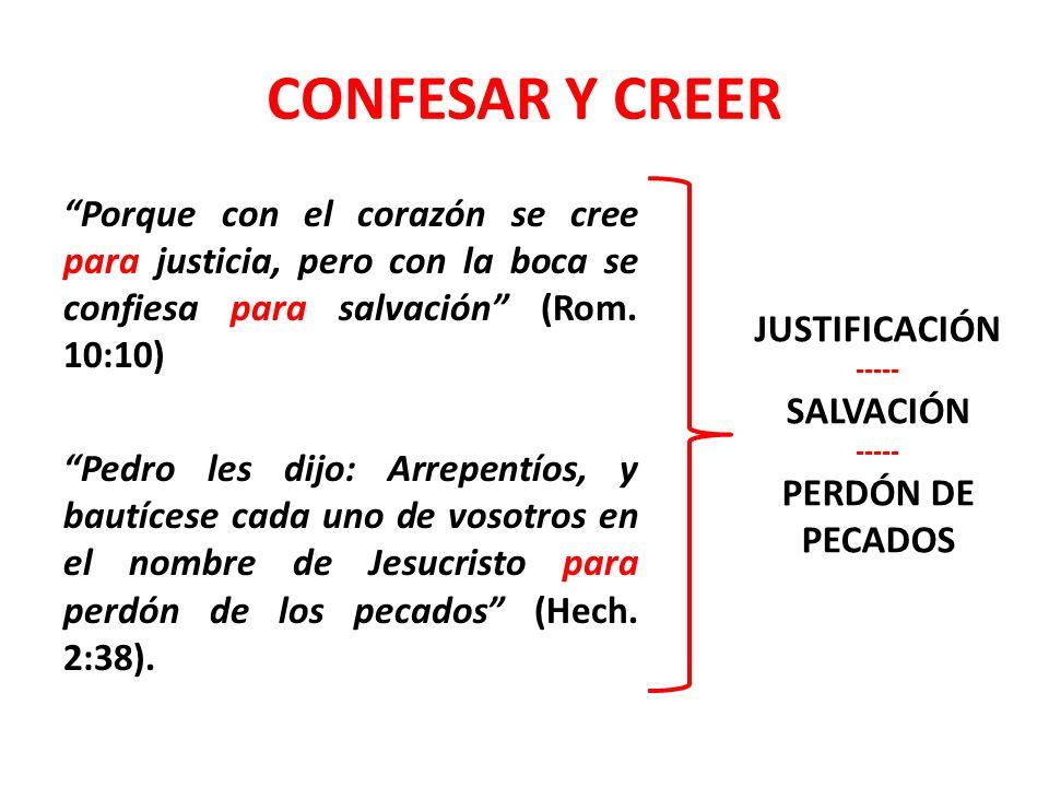 CONFESAR Y CREER Porque con el corazón se cree para justicia, pero con la boca se confiesa para salvación (Rom.