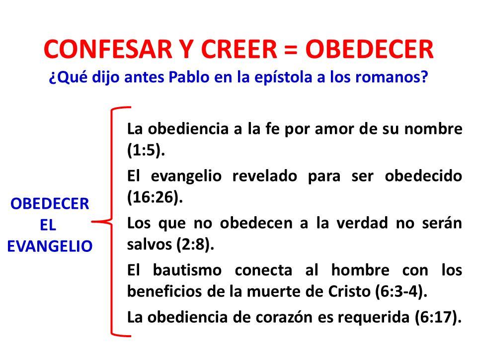 CONFESAR Y CREER = OBEDECER ¿Qué dijo antes Pablo en la epístola a los romanos.
