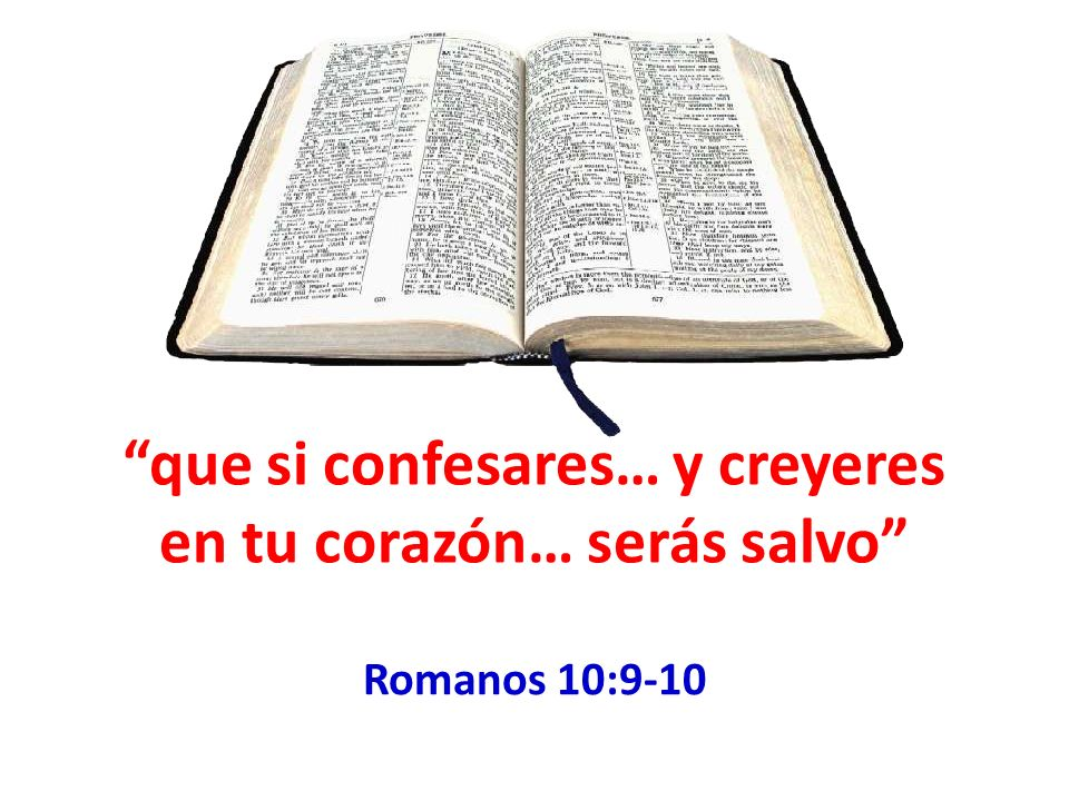 que si confesares… y creyeres en tu corazón… serás salvo Romanos 10:9-10