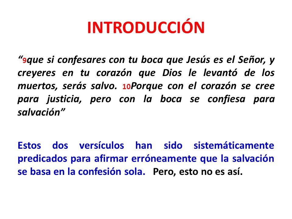 INTRODUCCIÓN 9 que si confesares con tu boca que Jesús es el Señor, y creyeres en tu corazón que Dios le levantó de los muertos, serás salvo.
