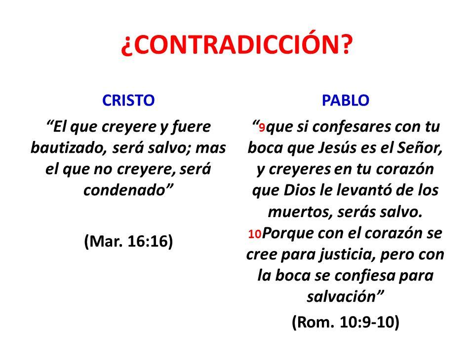 ¿CONTRADICCIÓN? CRISTO El que creyere y fuere bautizado, será salvo; mas el que no creyere, será condenado (Mar. 16:16) PABLO 9 que si confesares con