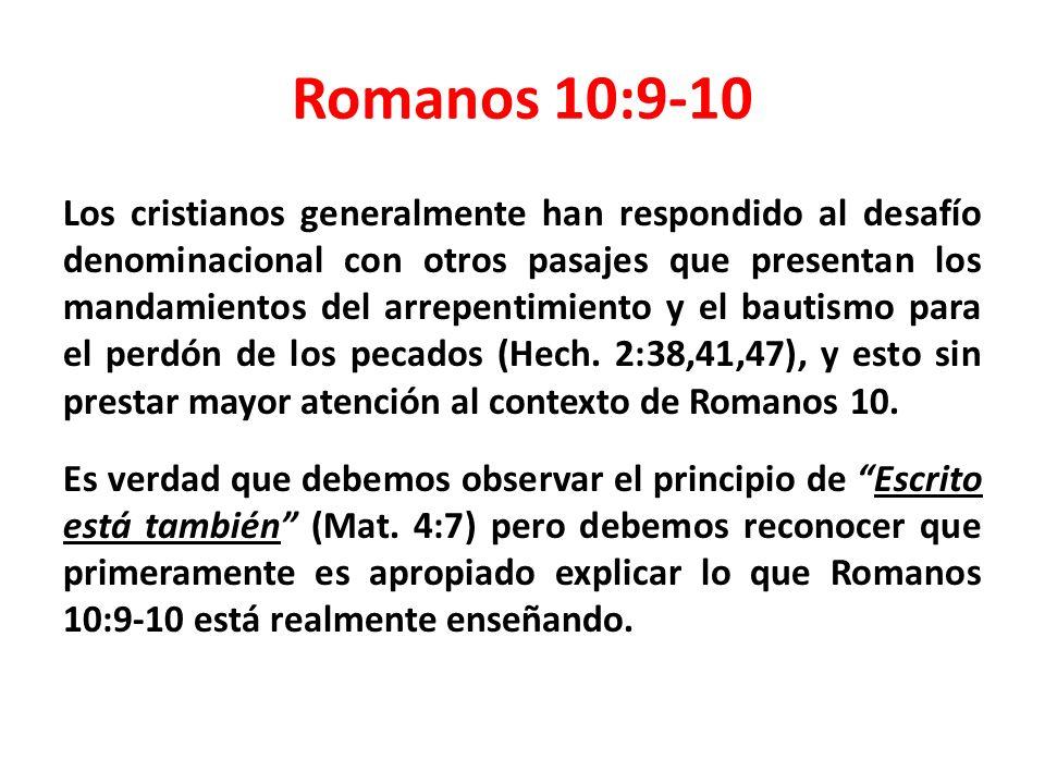 Romanos 10:9-10 Los cristianos generalmente han respondido al desafío denominacional con otros pasajes que presentan los mandamientos del arrepentimiento y el bautismo para el perdón de los pecados (Hech.