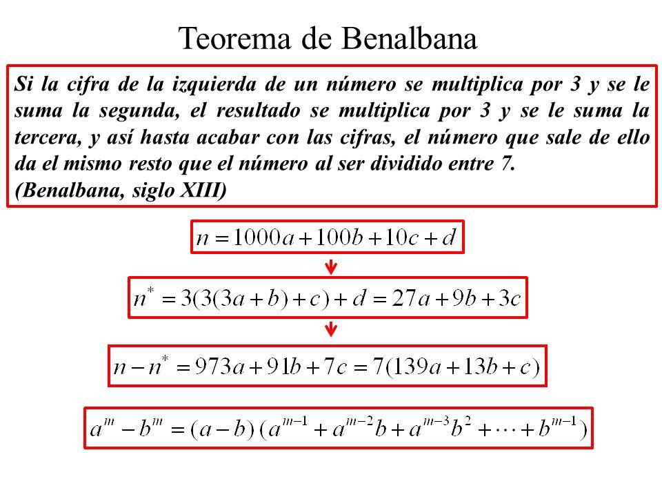 Teorema de Benalbana Si la cifra de la izquierda de un número se multiplica por 3 y se le suma la segunda, el resultado se multiplica por 3 y se le suma la tercera, y así hasta acabar con las cifras, el número que sale de ello da el mismo resto que el número al ser dividido entre 7.