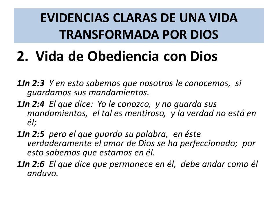 EVIDENCIAS CLARAS DE UNA VIDA TRANSFORMADA POR DIOS 2. Vida de Obediencia con Dios 1Jn 2:3 Y en esto sabemos que nosotros le conocemos, si guardamos s