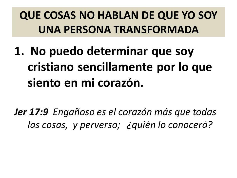 QUE COSAS NO HABLAN DE QUE YO SOY UNA PERSONA TRANSFORMADA 2.No soy cristiano simplemente porque un día hice una profesión de fe.