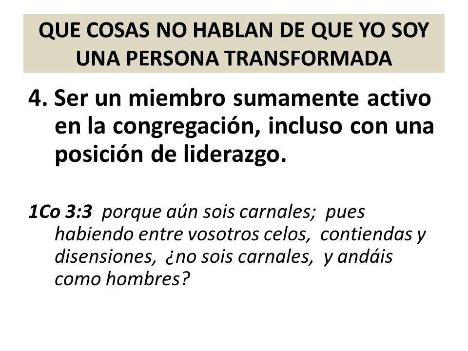 QUE COSAS NO HABLAN DE QUE YO SOY UNA PERSONA TRANSFORMADA 4. Ser un miembro sumamente activo en la congregación, incluso con una posición de liderazg