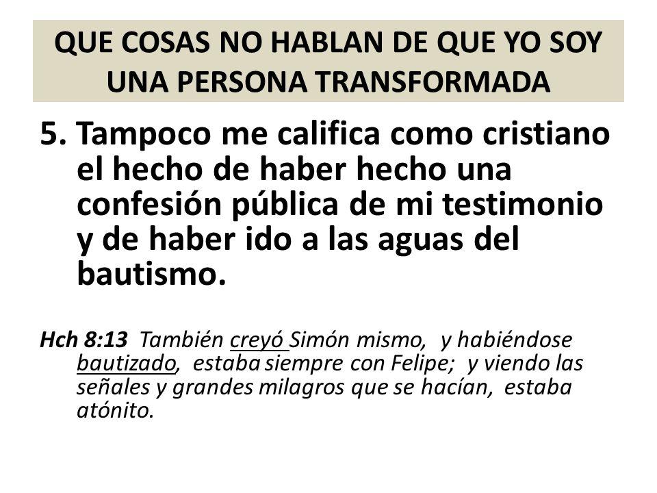 QUE COSAS NO HABLAN DE QUE YO SOY UNA PERSONA TRANSFORMADA 6.