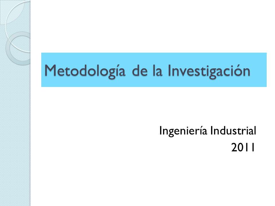 Metodología de la Investigación Ingeniería Industrial 2011