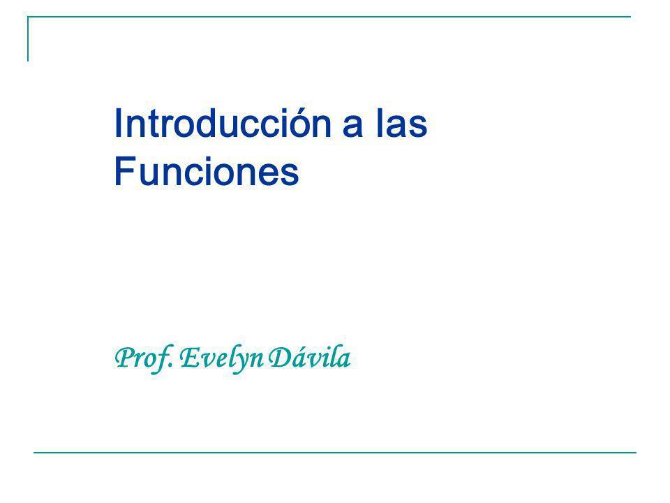 Introducción a las Funciones Prof. Evelyn Dávila