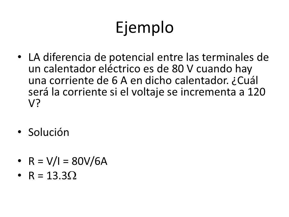 Ejemplo LA diferencia de potencial entre las terminales de un calentador eléctrico es de 80 V cuando hay una corriente de 6 A en dicho calentador. ¿Cu