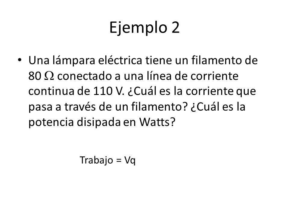 Ejemplo 2 Una lámpara eléctrica tiene un filamento de 80 conectado a una línea de corriente continua de 110 V. ¿Cuál es la corriente que pasa a través