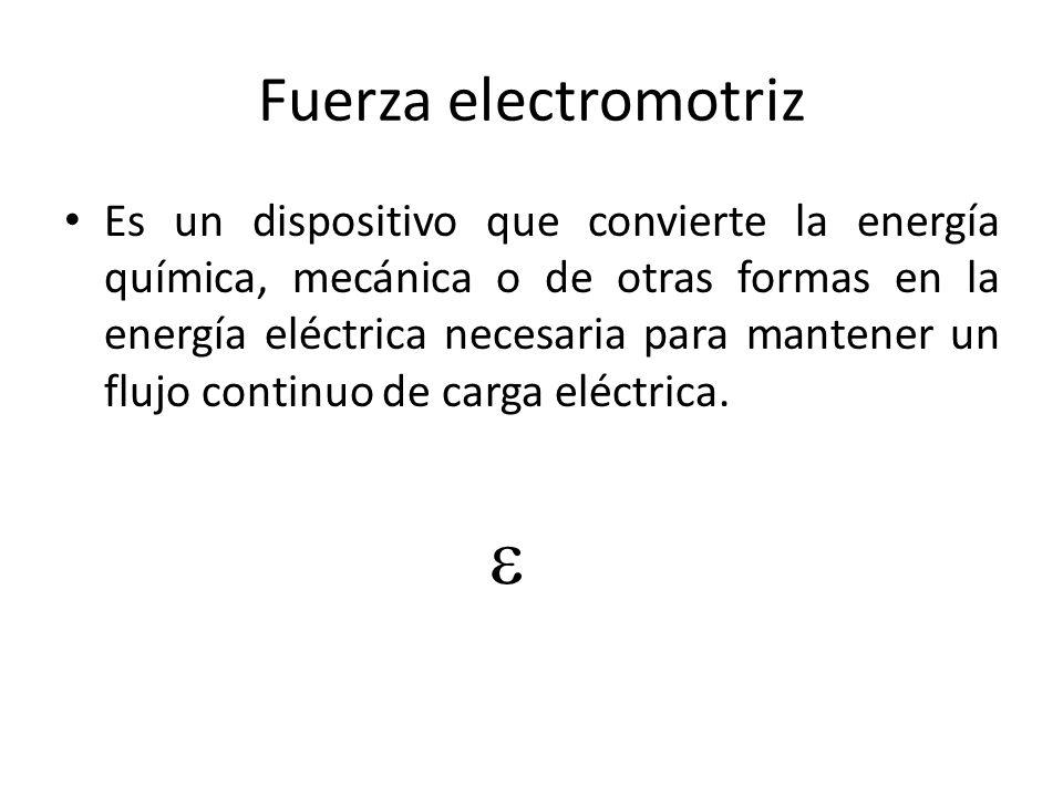 Fuerza electromotriz Es un dispositivo que convierte la energía química, mecánica o de otras formas en la energía eléctrica necesaria para mantener un