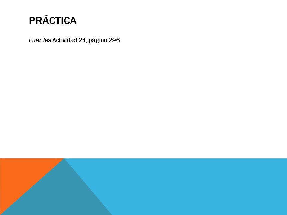 PRÁCTICA Fuentes Actividad 24, página 296