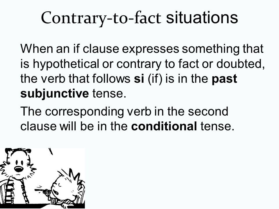 Contrary-to-fact situations If + Imperfect Subjunctive + Conditional Si yo fuera rico, compraría una casa grande.