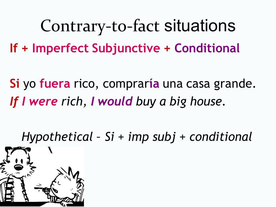 Contrary-to-fact situations If + Past perfect Subjunctive + Conditional perfect Si yo hubiera querido el coche, yo lo habría comprado.