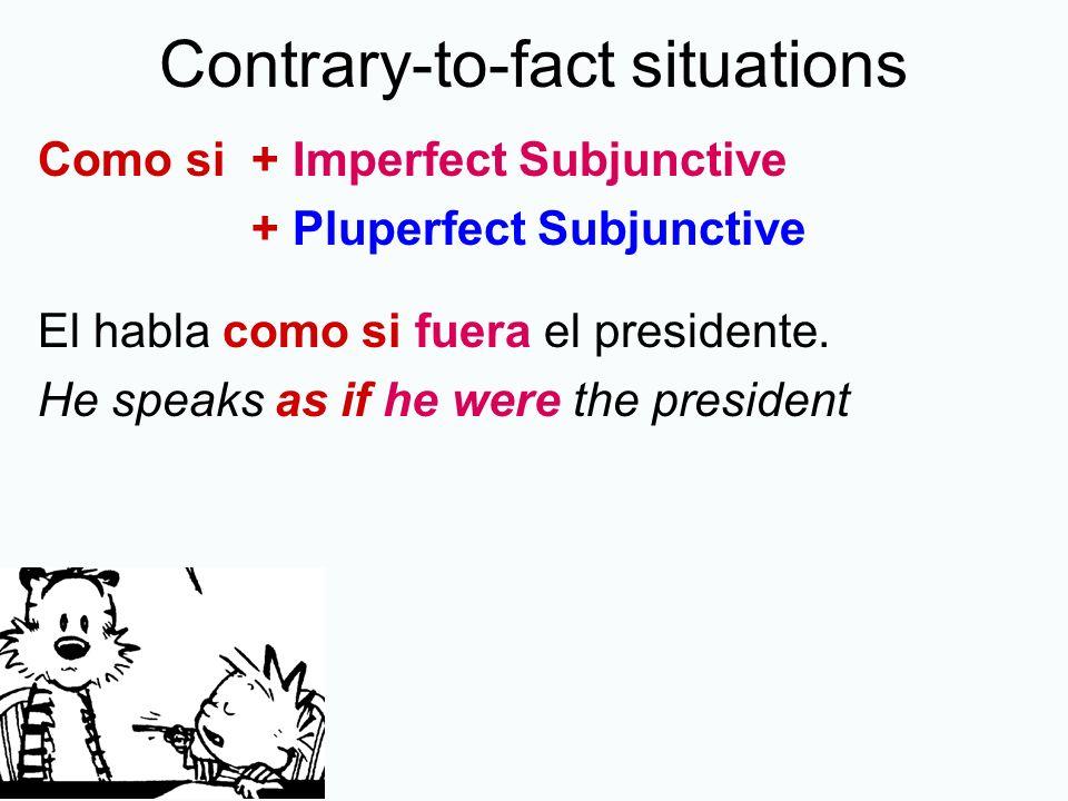 Contrary-to-fact situations Como si + Imperfect Subjunctive + Pluperfect Subjunctive Me habló como si yo hubiera hecho algo inapropiado.