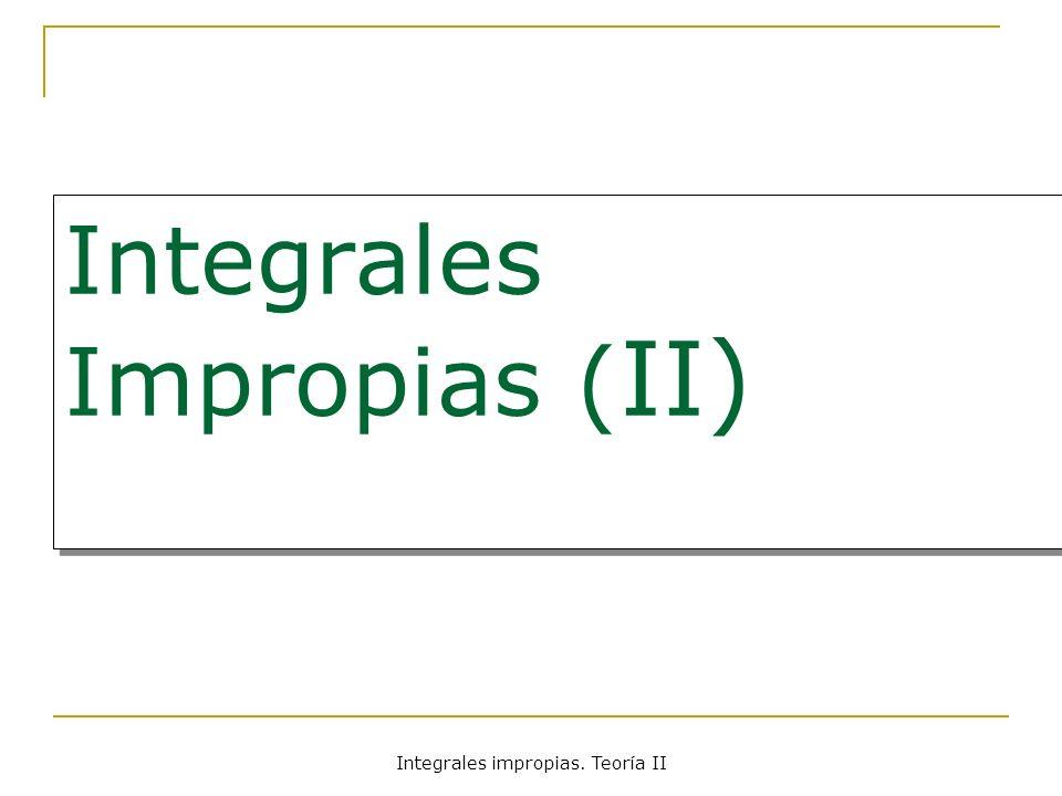 Integrales Impropias ( II) Integrales impropias. Teoría II