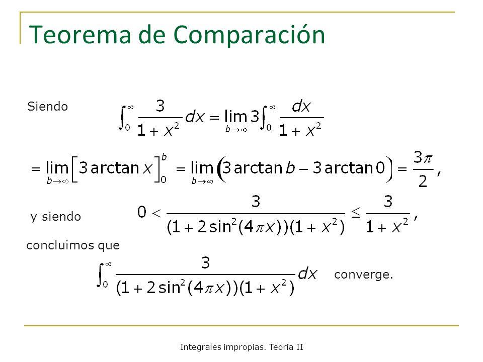 Teorema de Comparación Siendo y siendo concluimos que converge. Integrales impropias. Teoría II