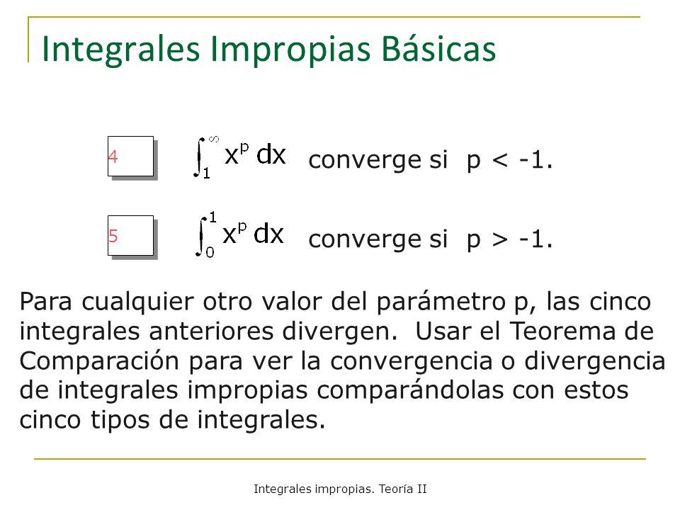 Integrales Impropias Básicas 4 4 converge si p < -1. 5 5 converge si p > -1. Para cualquier otro valor del parámetro p, las cinco integrales anteriore