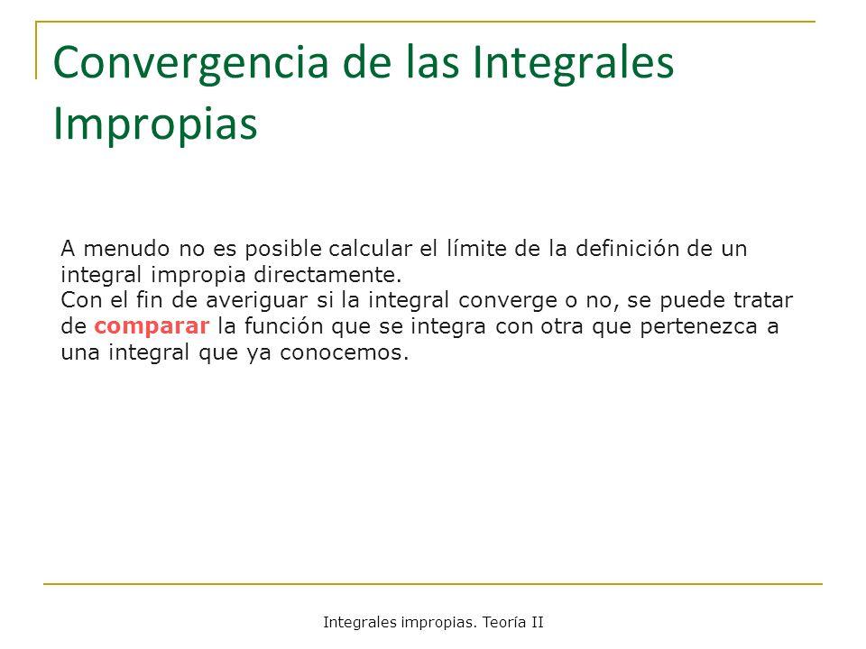 Convergencia de las Integrales Impropias A menudo no es posible calcular el límite de la definición de un integral impropia directamente. Con el fin d
