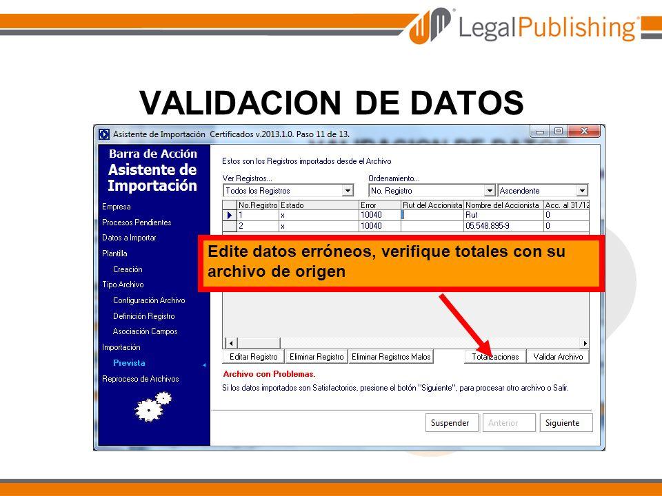 VALIDACION DE DATOS Edite datos erróneos, verifique totales con su archivo de origen