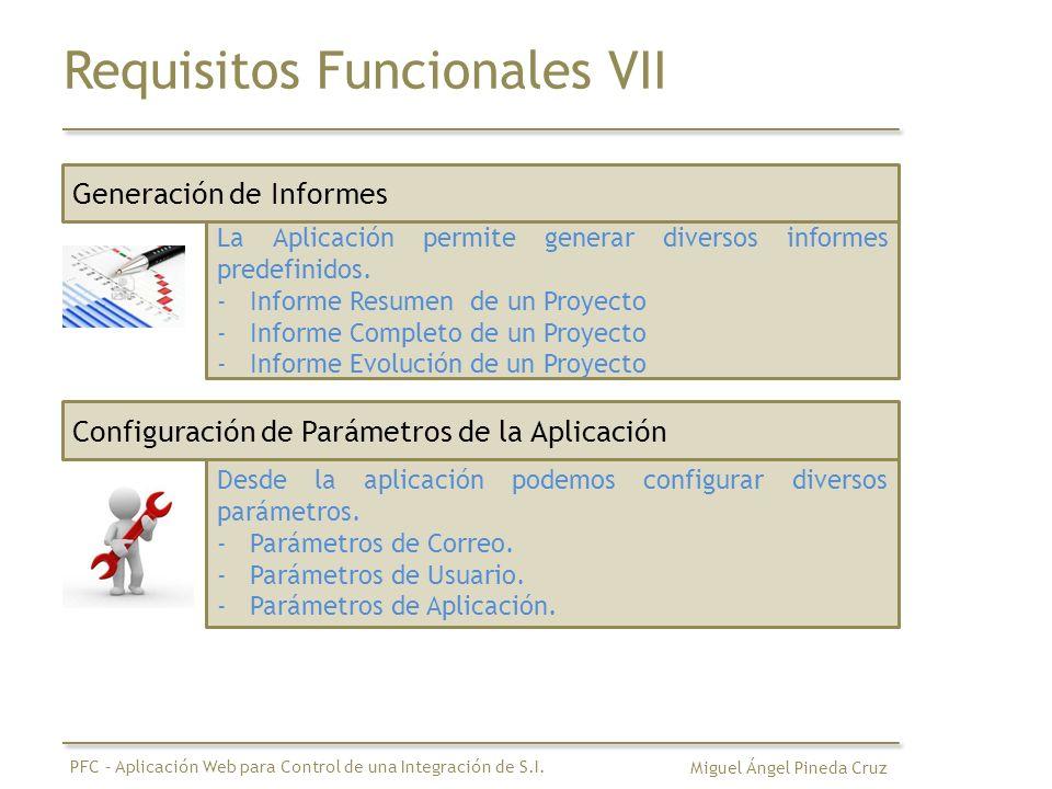 Requisitos Funcionales VII Generación de Informes La Aplicación permite generar diversos informes predefinidos. -Informe Resumen de un Proyecto -Infor